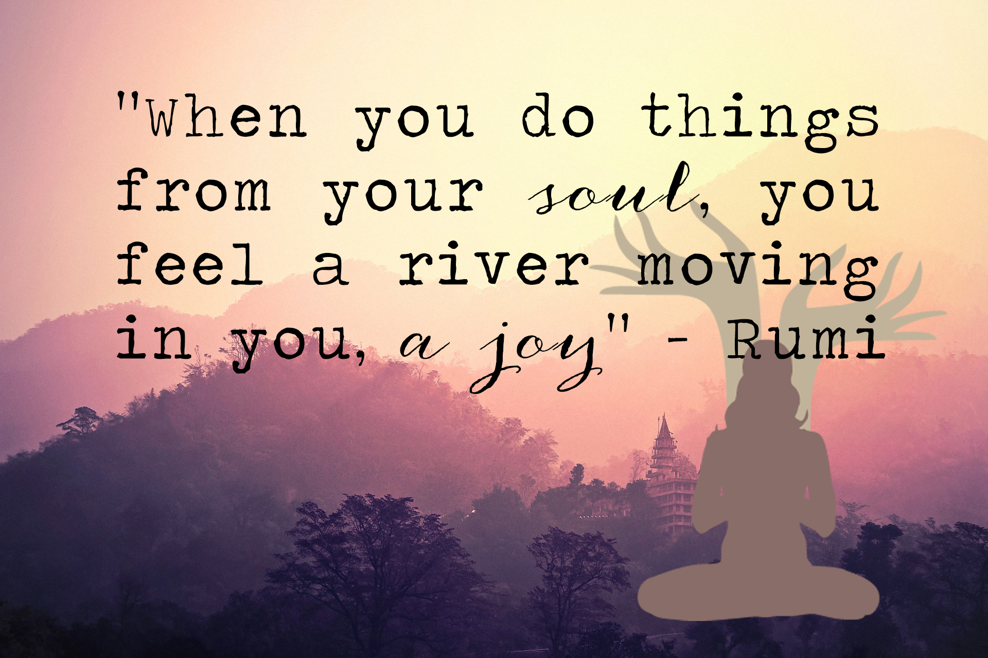 When you do things from your soul, you feel a river moving in you, a joy